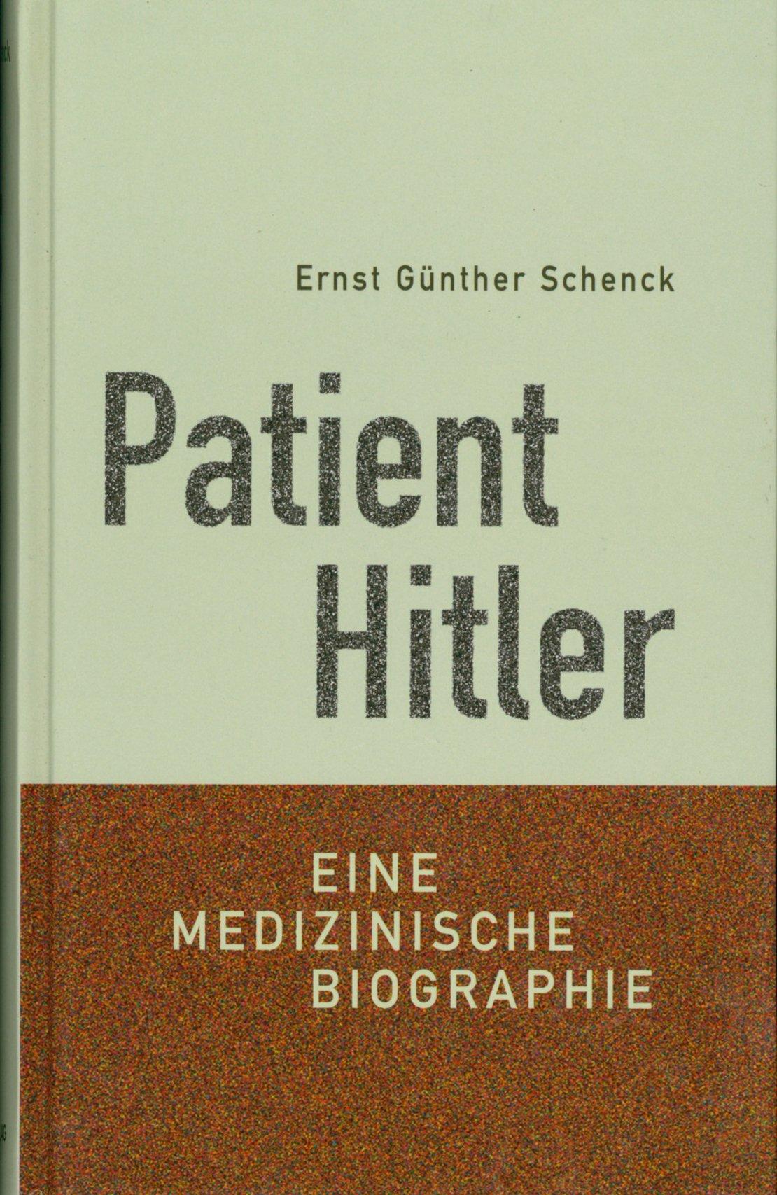 Patient Hitler. Eine medizinische Biographie