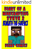 Diary Of A Minecraft ing Steve 2: Beneath The Surface (Unofficial Funny Minecraft Comic) (Minecraft Books)