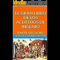 EL GRAN LIBRO DE LOS ACERTIJOS DE INGENIO: [PARTE 6] (COLOR)