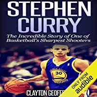 Stephen Curry: The Inspiring Story of One of Basketball's Sharpest Shooters