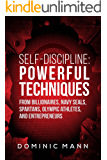 Self-Discipline: Powerful Techniques from Billionaires, Navy SEALs, Spartans, Olympic Athletes, and Entrepreneurs