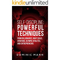 Self-Discipline: Powerful Techniques from Billionaires, Navy SEALs, Spartans, Olympic Athletes, and Entrepreneurs (English Edition)