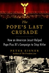 The Pope's Last Crusade: How an American Jesuit Helped Pope Pius XI's Campaign to Stop Hitler Kindle Edition