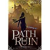 Path of Ruin: An Epic Fantasy Adventure Series (Arcane Renaissance Book 1)