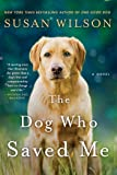 The Dog Who Saved Me: A Novel