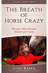 The Breath of Horse Crazy: The Love Affair Between Women and Horses (Gospel Horse) Paperback