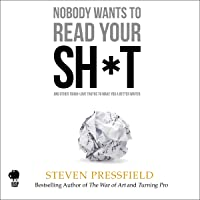 Nobody Wants to Read Your Sh*t: And Other Tough-Love Truths to Make You a Better Writer