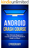 Android: Crash Course - The Ultimate Beginner's Course to Learning Android Programming in Under 12 Hours (English Edition)