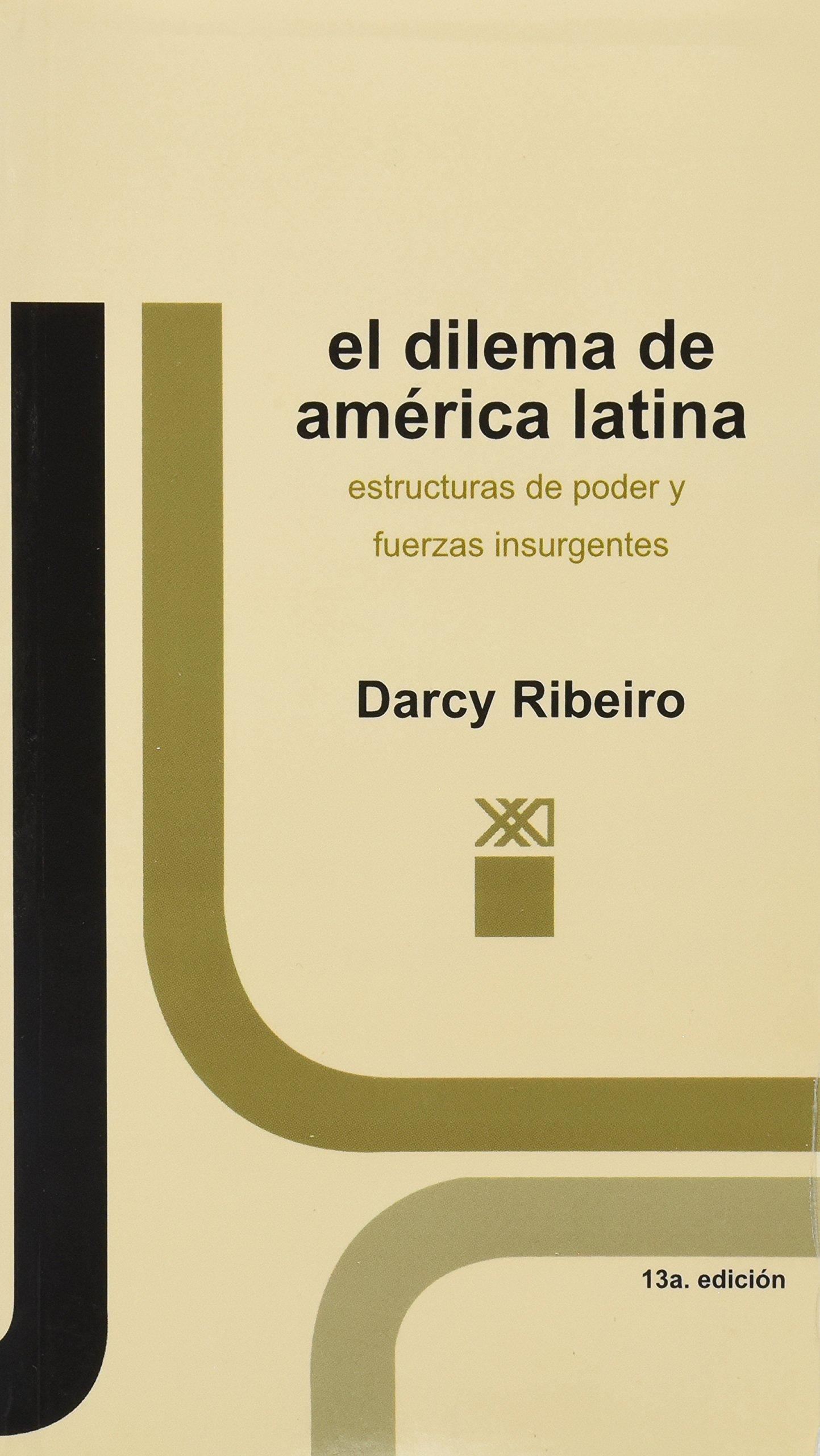 El dilema de América Latina: Estructuras del poder y fuerzas insurgentes Antropología: Amazon.es: Ribeiro, Darcy, Hernández, Anhelo: Libros