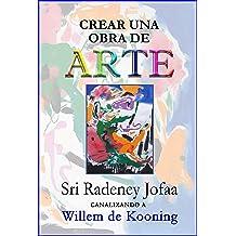 Crear una obra de ARTE: Canalizando a Willem de Kooning (Canalizando a los Artistas nº 1) (Spanish Edition) Aug 12, 2018