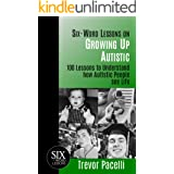 Six-Word Lessons on Growing Up Autistic: 100 Lessons to Understand How Autistic People See Life (The Six-Word Lessons Series