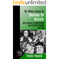 Six-Word Lessons on Growing Up Autistic: 100 Lessons to Understand How Autistic People See Life (The Six-Word Lessons…