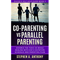 Co-parenting vs Parallel parenting: Divorce the toxic ex while dealing with kid's visitation schedule and parenting plan (Divorce Self Help Guide Books Book 5) (English Edition)