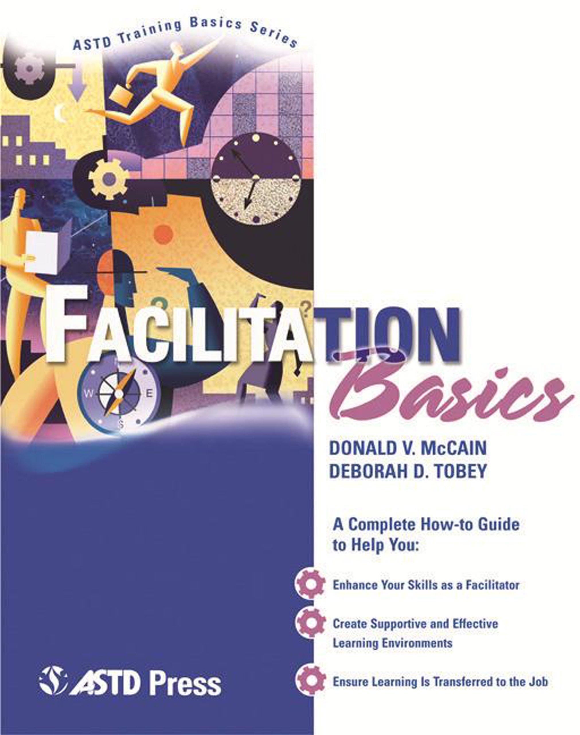Facilitation Basics (ASTD Training Basics): Donald V. McCain, Deborah D.  Tobey: 9781562863616: Amazon.com: Books