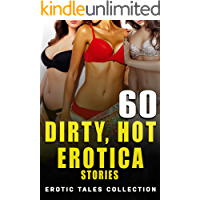 DIRTY, HOT EROTICA STORIES : 60 EROTIC TALES COLLECTION