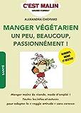 """Manger végétarien un peu, beaucoup, passionnément ! c'est malin : Manger moins de viande, mode d'emploi ! Toutes les infos et astuces pour adopter la """"veggie attitude"""" sans carence"""