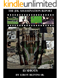 The JFK Assassination Report: 13 Shots