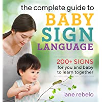 Complete Guide to Baby Sign Language: 200+ Signs for You and Baby to Learn Together