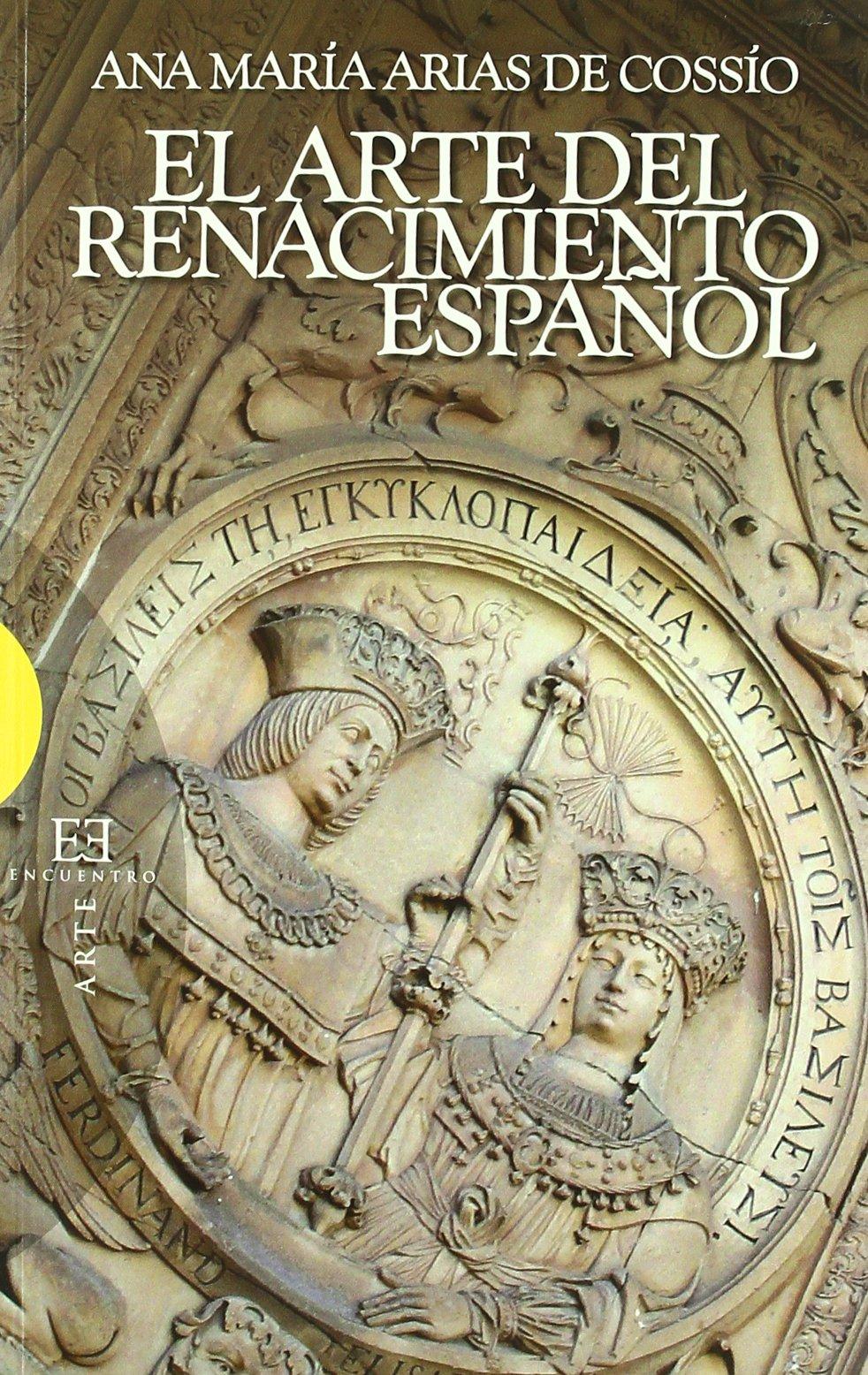 El arte del Renacimiento español (Ensayo): Amazon.es: Arias de Cossío, Ana María: Libros