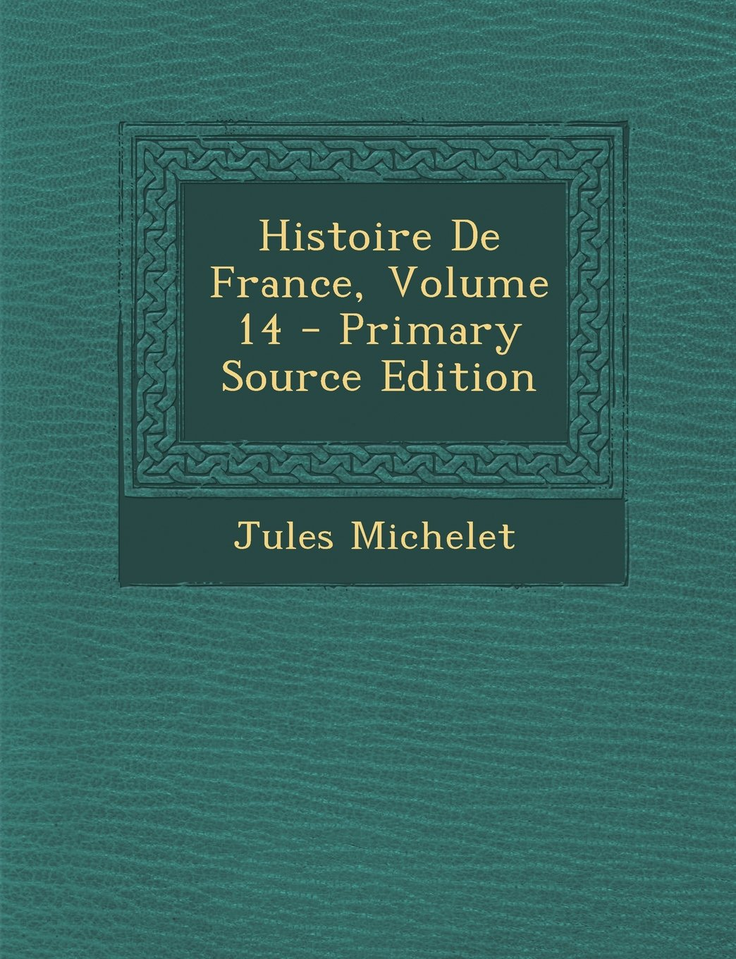 Read Online Histoire de France, Volume 14 - Primary Source Edition (French Edition) ebook