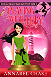 Playing With Fury (Federal Bureau of Magic Cozy Mystery Book 9)