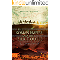The Roman Empire and the Silk Routes: The Ancient World Economy & the Empires of Parthia, Central Asia & Han China