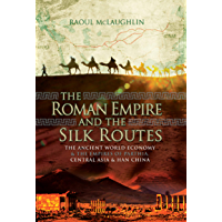 The Roman Empire and the Silk Routes: The Ancient World Economy & the Empires of Parthia, Central Asia & Han China (English Edition)