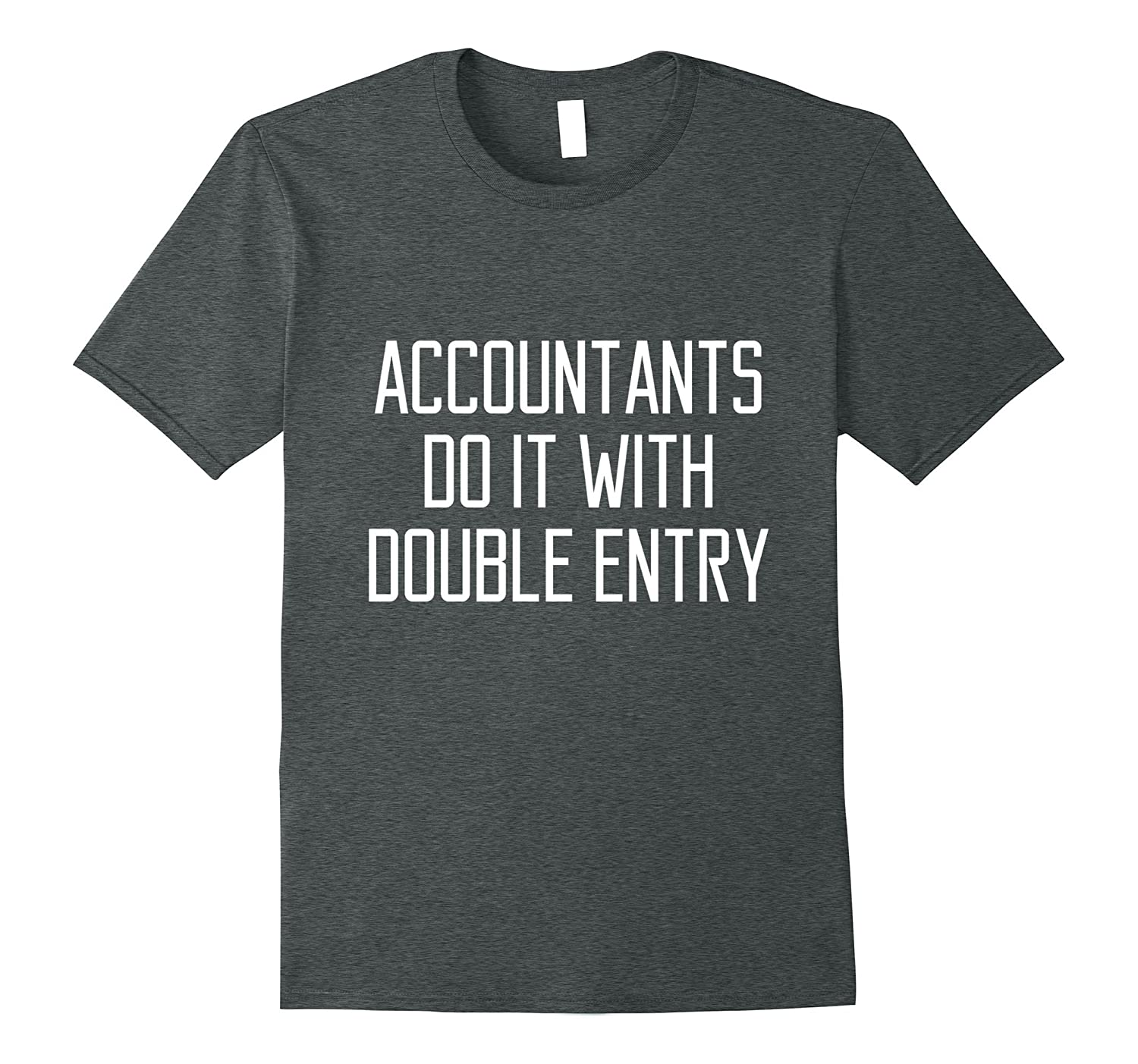 Accountants Do It With Double Entry Funny Quote T-Shirt