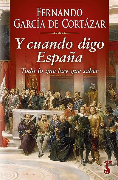 Y cuando digo España: Todo lo que hay que saber eBook: García de Cortázar, Fernando: Amazon.es: Tienda Kindle