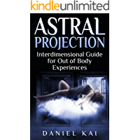 Astral Projection: Interdimensional Guide to Out of Body Experiences (Astral Projection, Sleep Paralysis, and More)