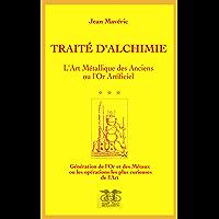 Traité d'alchimie: L'art métallique des Anciens ou l'or Artificiel (French Edition)