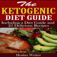 The Ketogenic Diet Guide Including a Diet Guide and 25 Delicious Recipes