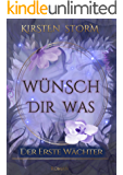 Wünsch dir Was: Der erste Wächter (Chronik der Wünsche 1)