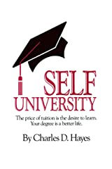 Self University: The Price of Tuition Is the Desire to Learn : Your Degree Is a Better Life Kindle Edition