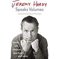 Jeremy Hardy Speaks Volumes: words, wit, wisdom, one-liners and rants