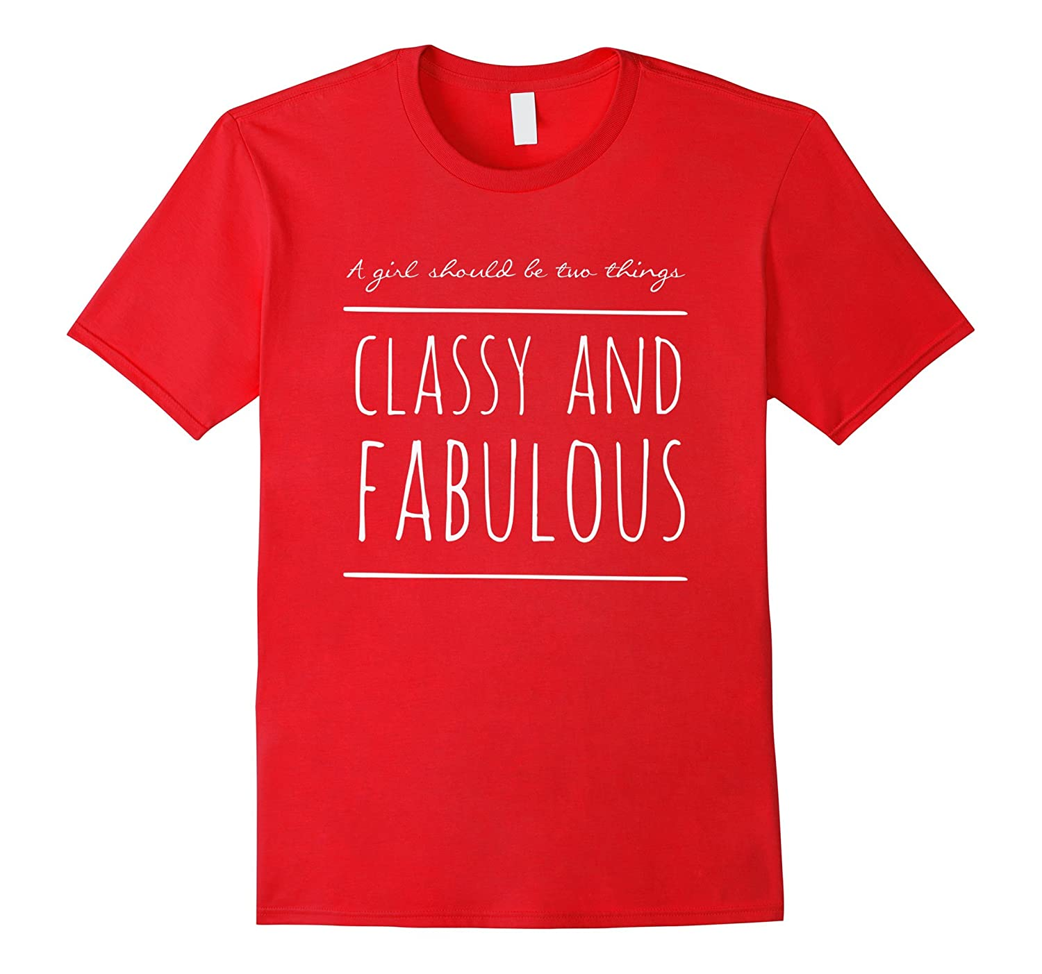 A girl should be two things - classy and fabulous t shirt-Art