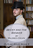 Becky and the Banker: A Sweet Historical Romance (Outlaw Gold Book 3)