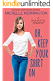 Oh, Keep Your Shirt On: A Sweet Romantic Comedy (Shaped By Love Book 2)