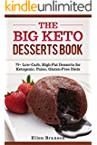 The Big Keto Desserts Book: 75+ Low-Carb, High-Fat Desserts for Ketogenic, Paleo, Gluten-Free Diets (Keto recipes Book 3)