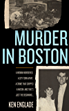 Murder in Boston: A Woman Murdered. A City Town Apart. A Crime That Gripped a Nation. And That's Just the Beginning... (English Edition)