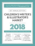 Children's Writer's & Illustrator's Market 2018: The Most Trusted Guide to Getting Published