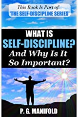 What Is Self-Discipline? And Why Is It So Important? (The Self-Discipline Series - Book 1) (Self-Discipline, Self-Control, Control Your Emotions, Change Your Life) Kindle Edition