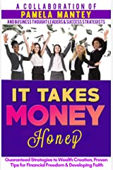 It Takes Money Honey: Guaranteed Strategies to Wealth Creation, Proven Tips for Financial Freedom and Developing Faith Kindle Edition