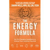 The ENERGY Formula: Six Life Changing Ingredients to Unleash Your Limitless Potential (English Edition)