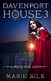 Davenport House 3: A Mother's Love