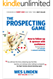 The Prospecting Game: How to Follow-Up & Sponsor with Confidence, Turning Rejection into Success in Network Marketing (English Edition)