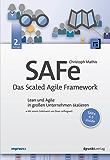 SAFe – Das Scaled Agile Framework: Lean und Agile in großen Unternehmen skalieren. Mit einem Geleitwort von Dean Leffingwell. SAFe 4.5 inside