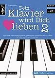 Dein Klavier wird Dich lieben - Band 2 für Fortgeschrittene: 11 gefühlvolle und moderne Klavierstücke von romantisch-melancholisch bis fröhlich-heiter (inkl. Audio-CD). Musiknoten für Piano. Songbook.