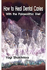 How to Heal Dental Caries With the Palaeolithic Diet Kindle Edition