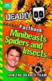 Deadly Factbook: Minibeasts, Spiders and Insects: Book 2 (Steve Backshall's Deadly series)
